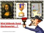 Wird bildende Kunstüberbewertet ? (c) FRank Koebsch